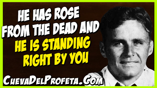 He has rose from the dead and He is standing right by you - William Marrion Branham Quotes