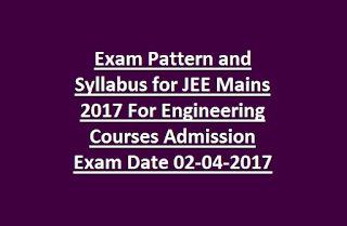 Exam Pattern and Syllabus for JEE Mains Exam 2017 For Engineering Courses Admission Exam Date 02-04-2017