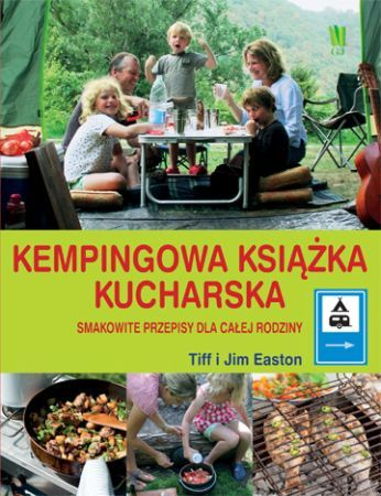 """Tiff i Jim Easton, """"Kempingowa książka kucharska. Smakowite przepisy dla całej rodziny"""""""