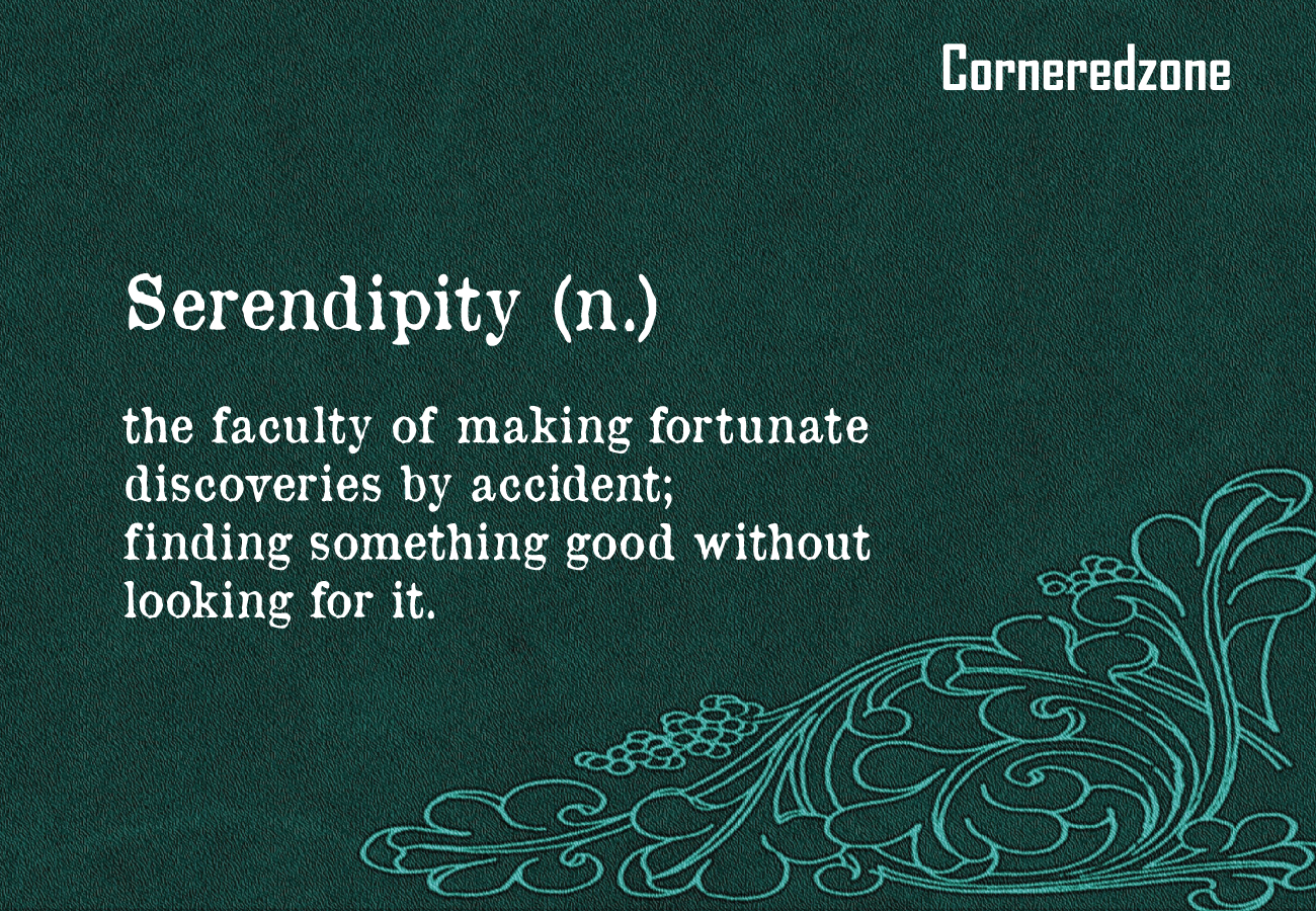 Serendipity-the-faculty-of-making-fortunate-discoveries-by-accident-finding-something-good-without-looking-for-it-corneredzone.png
