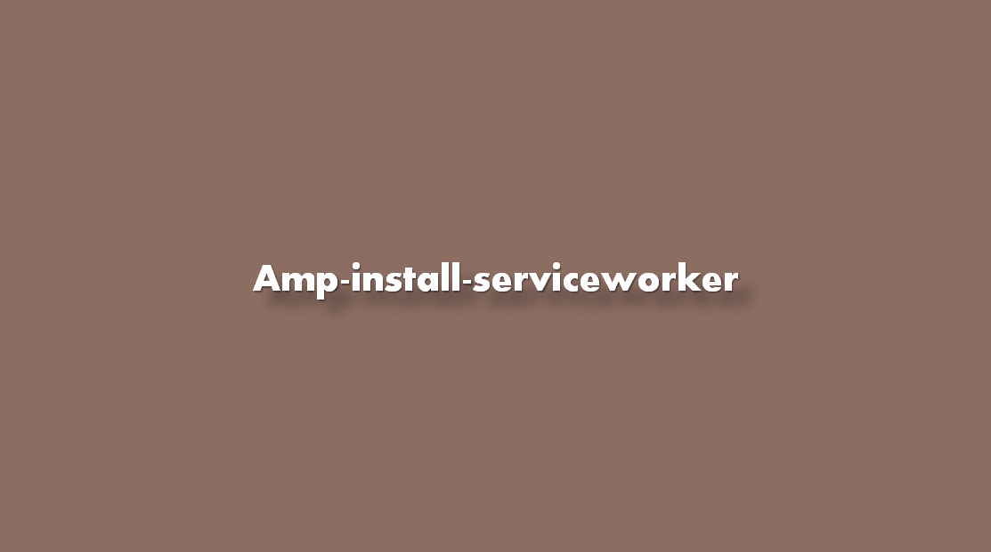 Amp-install-serviceworker ¿Para qué sirve?
