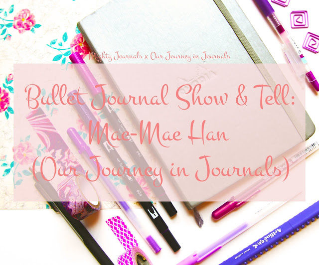 Bullet Journal Show & Tell: Mae-Mae Han (Our Journey in Journals)