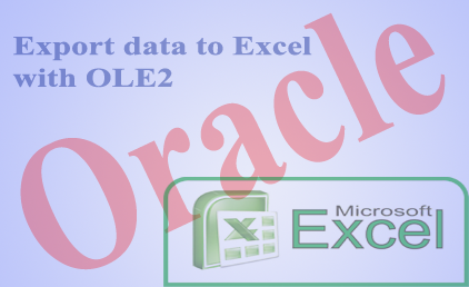 One step ahead: Export oracle data to Microsoft Excel from Oracle forms