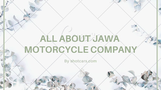 All about JAWA Motorcycle Company ~