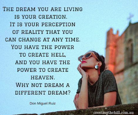 The dream you are living is your creation - you have the power. Don Miguel Ruiz