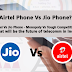 Airtel Phone Vs Jio Phone? - Airtel Vs Jio Phone - Monopoly Vs Tough Competition? What will be the future of telecomm in India? Let discuss