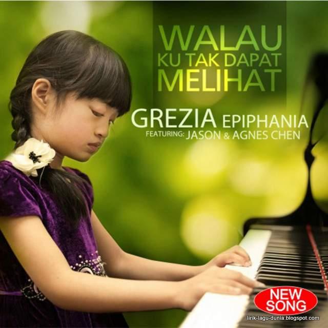 Lirik Lagu Walau Ku Tak Dapat Melihat - Grezia feat. Jason dan Agnes Chen