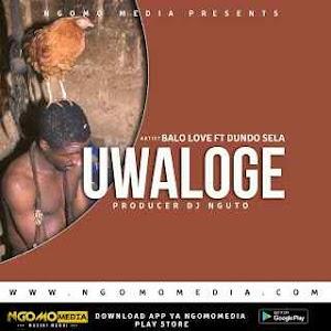 Download Mp3 | Balo Love ft Dundo Sela - Uwaloge