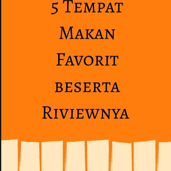 5 Tempat Makan Favorit beserta Riviewnya