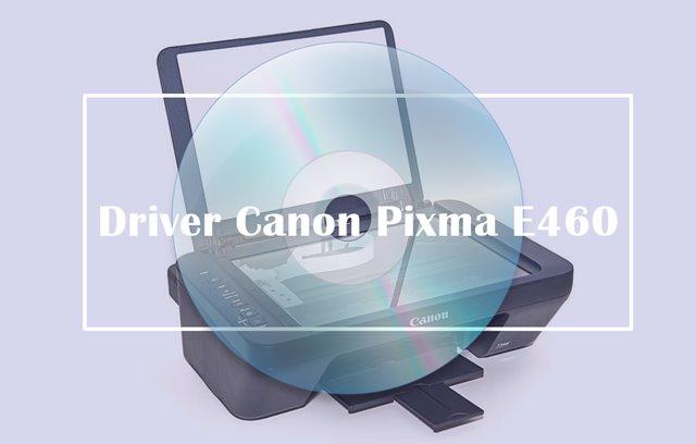 Driver Canon Pixma E460