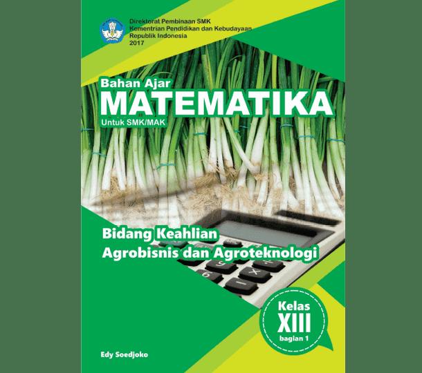Buku Bahan Ajar Matematika SMK MAK Kelas XIII Bidang Keahlian Agrobisnis dan Agroteknologi