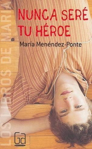 Nunca Sere Tu Heroe – Maria Menendez Ponte