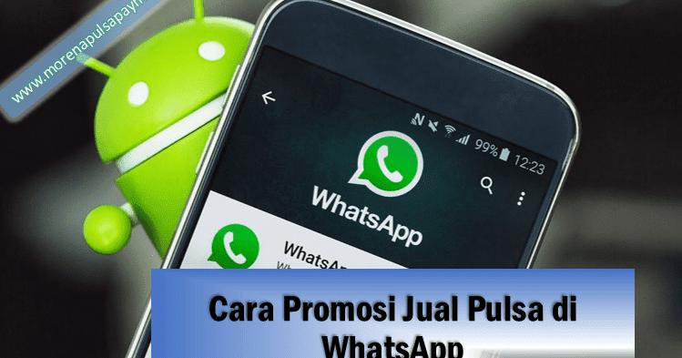 4 Cara Promosi Jual Pulsa Di Whatsapp Yang Mudah Dan Menyenangkan Morena Pulsa