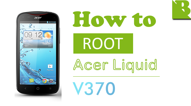 How To Root Acer Liquid E2 (V370) And Install Custom Recovery