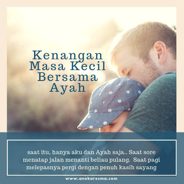 Day 25: Kenangan Masa Kecil Bersama Ayah