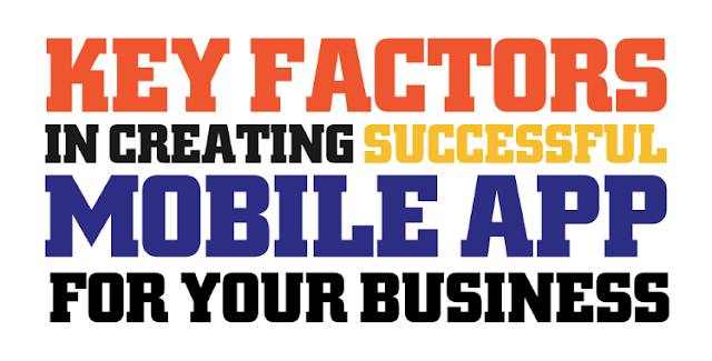 Key Factors In Creating A Successful Mobile App For Your Business