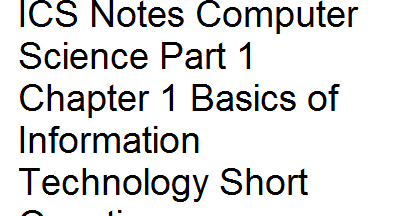 ICS Notes Computer Science Part 1 Chapter 1 Basics of