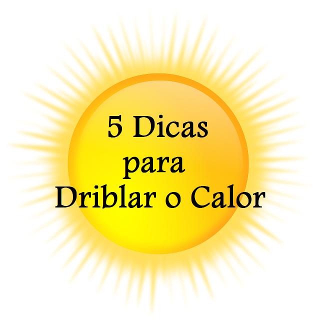 5 dicas para driblar o calor - belanaselfie