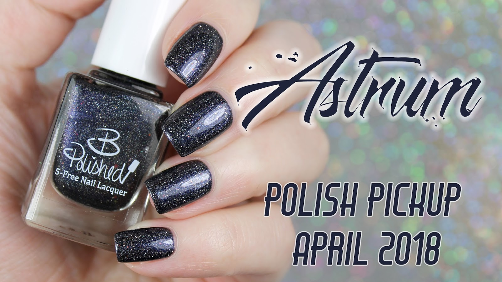 Bedlam Beauty: B Polished Astrum   Polish Pickup April 2018   Across ...