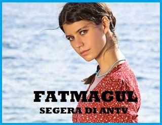 Serial Drama Fatmagul ANTV