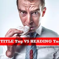 Title Tag dengan Heading Tag,  Penting yang mana ?