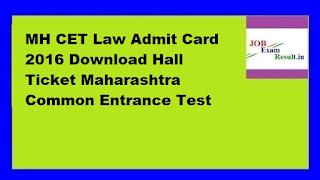 MH CET Law Admit Card 2016 Download Hall Ticket Maharashtra Common Entrance Test
