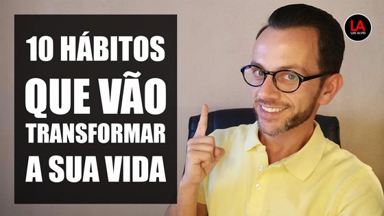 HÁBITOS QUE VÃO TRANSFORMAR A SUA VIDA