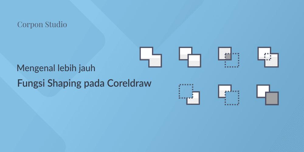 Mengenail Fungsi Tehnik Shaping Pada Coreldraw