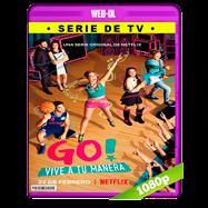 Go! Vive a Tu Manera (2019) Temporada 1 Completa WEB-DL 1080p Audio Dual Latino-Ingles