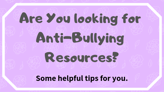 Are you Looking For Anti-Bullying Resources