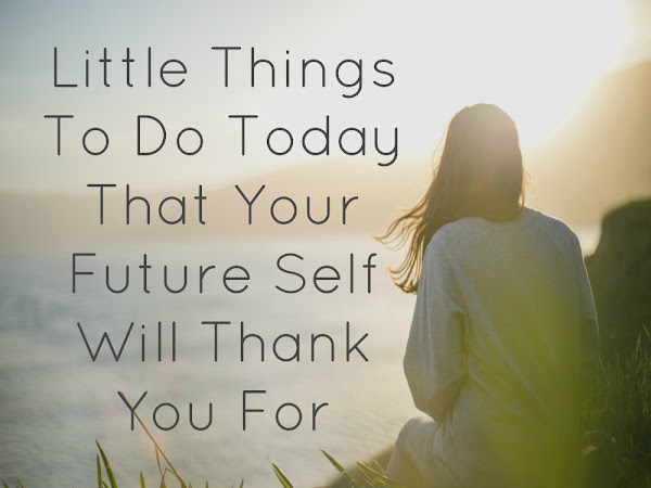 Little Things To Do That Your Future Self Will Thank You For