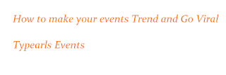 Event planning: 5 proven ways to  generate massive publicity for your events and make them go viral