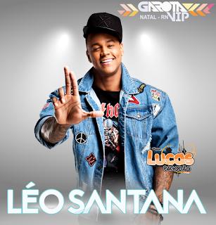 LÉO SANTANA - AO VIVO GAROTA VIP NATAL - RN - 05.08.2017