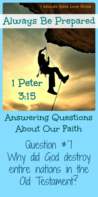 Be Prepared to answer questions about our faith: Why did God destroy entire nations?