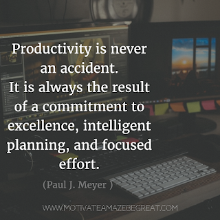 "Featured image of the article ""37 Inspirational Quotes About Life"": 19. ""Productivity is never an accident. It is always the result of a commitment to excellence, intelligent planning, and focused effort."" - Paul J. Meyer"