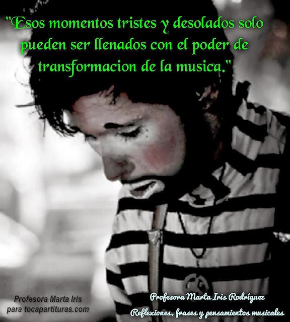 """Reflexiones Musicales 21 -30 30. El Poder de la Música  """"Esos momentos tristes y desolados solo pueden ser llenados con el poder de transformación de la música."""""""