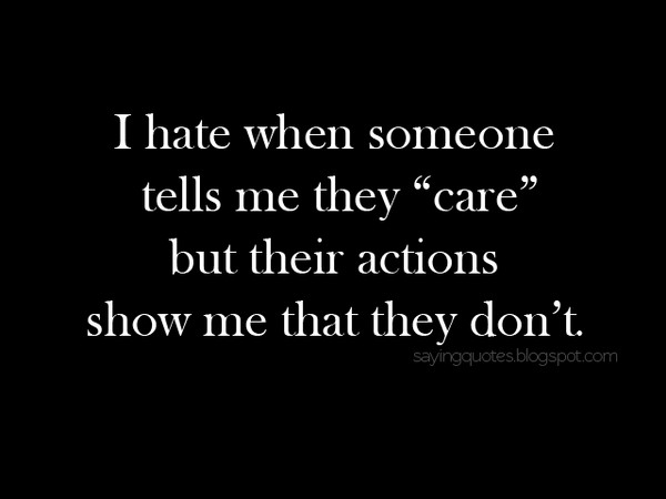 Quotes For Someone You Hate: I Hate When Someone Tells Me They Care