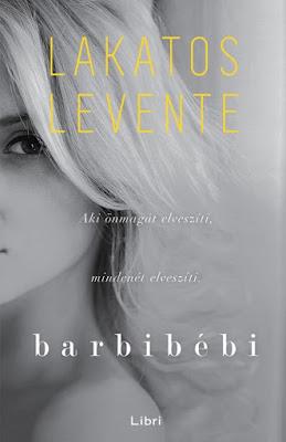 Lakatos Levente – Barbibébi (Barbibébi 1.) megjelent a Libri Könyvkiadó gondozásában, mely a Libri csoport tagja