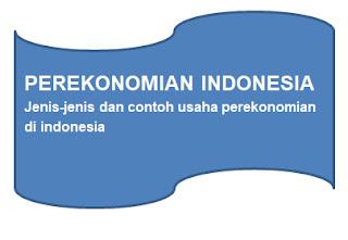 Jenis Dan Contoh Usaha Perekonomian Di Indonesia