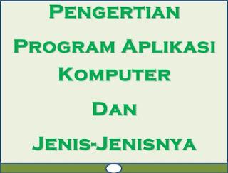Mengenal Program Aplikasi Komputer dan Jenisnya