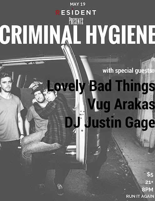 Criminal Hygiene - Lovely Bad Things - Vug Arakas - DJ Justin Gage AT Resident May 19th TONIGHT -