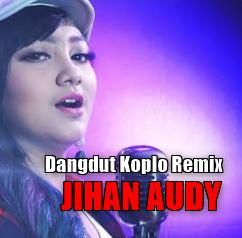 Download Kumpulan Lagu Jihan Audy Mp3 Spesial Dangdut Koplo Remix 2018,Jihan Audy, Dangdut Koplo, Dangdut Remix, 2018