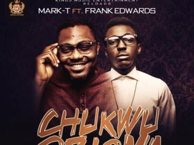 "(Gospel) Mark T – ""Chukwu Obioma"" ft. Frank Edwards"