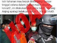 Hoax: Istri Napi Teroris Mako Brimob ditelanjangi Polisi Laki-Laki