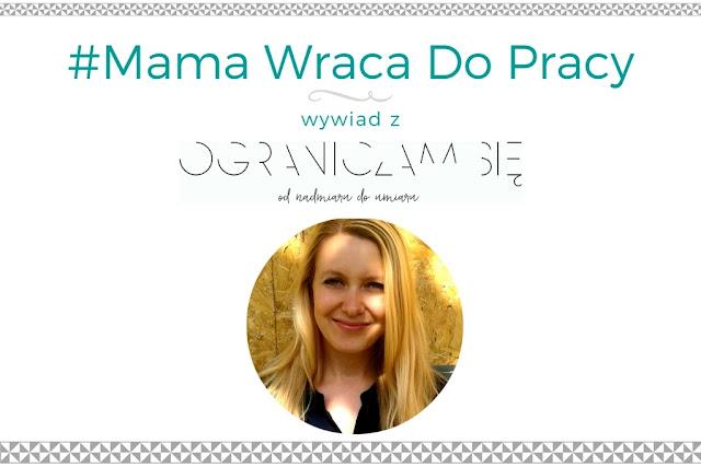 #8 Mama Wraca Do Pracy - wywiad z blogerką Ograniczam się