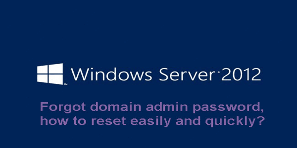 forgot windows server 2012 domain admin password