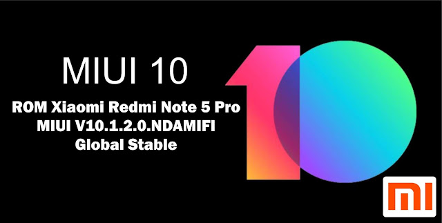 Download ROM Xiaomi Redmi Note 5 Pro MIUI V10.1.2.0.NDAMIFI Global Stable