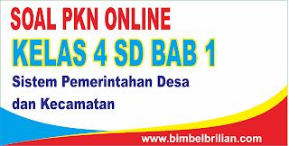 Soal PKN Online Kelas 4 SD Bab 1 Sistem Pemerintahan Desa dan Kecamatan - Langsung Ada Nilainya