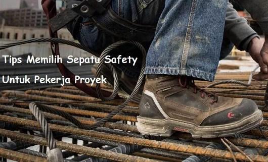 Tips Sepatu Safety Pekerja Proyek