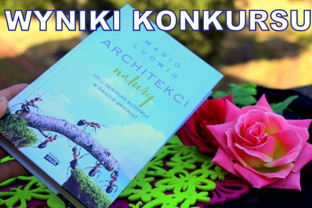 """WYNIKI KONKURSU ! Trzy egzemplarze książki """"Architekci natury"""" do wygrania"""
